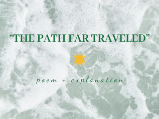 """""""A Path Far Traveled"""" poem and explanation by kendrashiloh"""